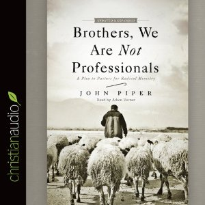 Brothers, We Are Not Professionals, by John Piper