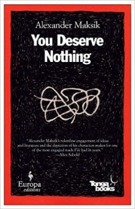 You Deserve Nothing, by Alexander Maksik
